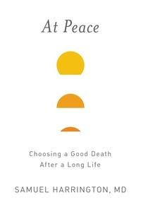 Samuel Harrington - At Peace - Choosing a Good Death After a Long Life.