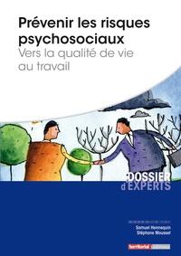 Samuel Hennequin et Stéphane Mousset - Prévenir les risques psychosociaux - Vers la qualité de vie au travail.