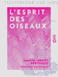 Samuel-Henry Berthoud et Yan Dargent - L'Esprit des oiseaux.