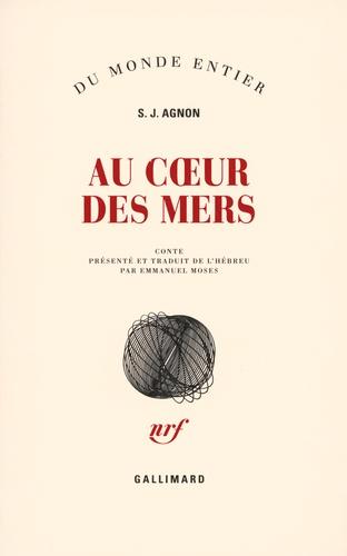 Samuel-Joseph Agnon - Au coeur des mers.
