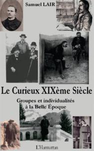 Samuel Lair - Le curieux XIXe siècle - Groupes et individualités à la Belle Epoque.