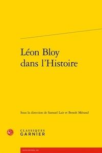 Samuel Lair et Benoît Mérand - Léon Bloy dans l'Histoire.