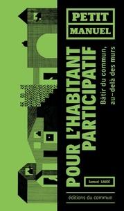 Samuel Lanoë - Petit manuel de l'habitant participatif - Bâtir du commun au-delà des murs.