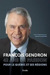 Samuel Larochelle - Francois gendron. 42 ans de passion pour le quebec et ses regions.