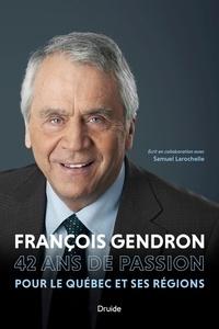 Samuel Larochelle et François Gendron - François Gendron - 42 ans de passion pour le Québec et ses régions.