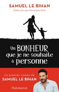 Samuel Le Bihan - Un bonheur que je ne souhaite à personne.