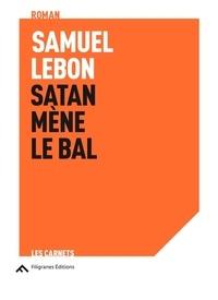 Samuel Lebon - Satan mène le bal.