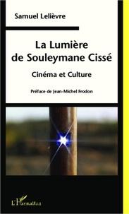 Samuel Lelièvre - La Lumière de Souleymane Cissé - Cinéma et Culture.