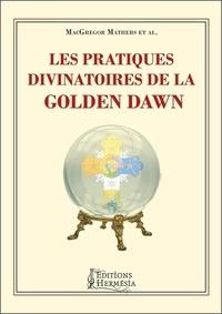 Samuel Liddell MacGregor Mathers - Les pratiques divinatoires de la Golden Dawn.