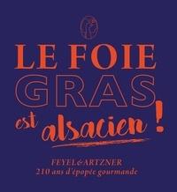 Samuel Loutaty et Roland Oberlé - Le foie gras est alsacien ! - Feyel & Artzner, 210 ans d'épopée gourmande.
