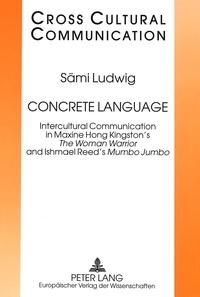 "Samuel Ludwig - Concrete Language - Intercultural Communication in Maxine Hong Kingston's The Woman Warrior and Ishmael Reed's ""Mumbo Jumbo""."