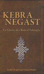 Samuel Mahler - Kebra Negast - La gloire des Rois d'Ethiopie.