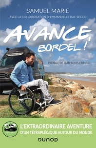 Samuel Marie et Emmanuelle Dal'Secco - Avance, bordel! - L'extraordinaire aventure d'un tétraplégique autour du monde.