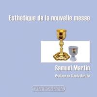 Samuel Martin - Esthétique de la nouvelle messe.