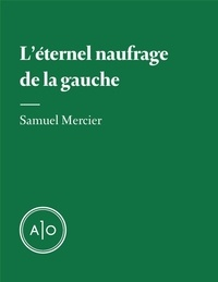 Samuel Mercier - L'éternel naufrage de la gauche.
