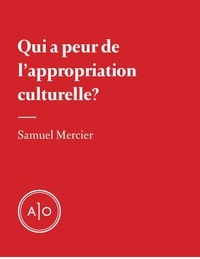 Samuel Mercier - Qui a peur de l'appropriation culturelle?.