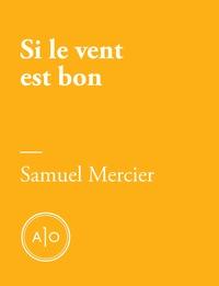 Samuel Mercier - Si le vent est bon.