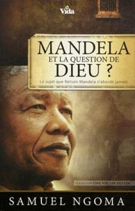 Samuel Ngoma - Mandela et la question de Dieu ? - Le sujet que Nelson Mandela n'aborde jamais.