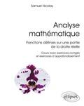 Samuel Nicolay - Analyse mathématique - Fonctions définies sur une partie de la droite réelle. Cours avec exercices corrigés et exercices d'approfondissement.