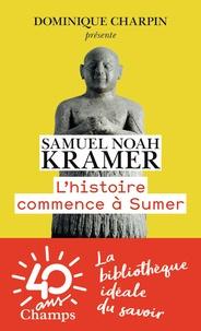 Samuel Noah Kramer - L'histoire commence à Sumer.