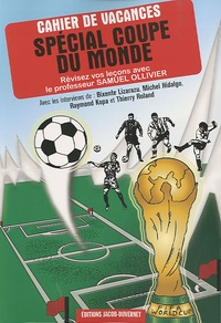 Samuel Ollivier - Cahier de vacances spécial coupe du monde - Révisez vos leçons de football avec le professeur Samuel Ollivier.