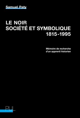 Samuel Paty - Le noir, société et symbolique, 1815-1995 - Mémoire de recherche d'un apprenti historien.