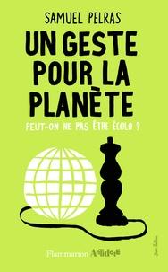 Samuel Pelras - Un geste pour la planète - Peut-on ne pas être écolo ?.
