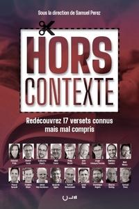 Samuel Perez - Hors contexte - Redécouvrez 17 versets connus mais mal compris.