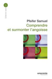 Samuel Pfeifer - Comprendre et surmonter l'angoisse.
