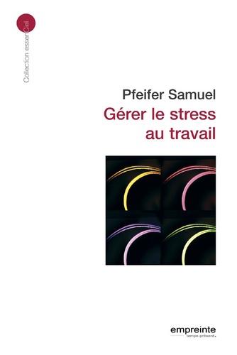 Samuel Pfeifer - Gérer le stress au travail.