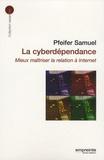 Samuel Pfeifer - La cyberdépendance - Mieux maîtriser la relation à Internet.