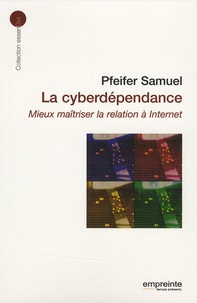 La cyberdépendance - Mieux maîtriser la relation à Internet.pdf