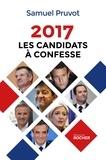 Samuel Pruvot - 2017. Les Candidats à confesse.