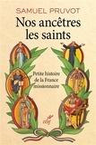 Samuel Pruvot - Nos ancêtres les saints - Petite histoire de la France missionnaire.