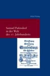 Samuel Pufendorf in der Welt des 17. Jahrhunderts - Untersuchungen zur Biographie Pufendorfs und zu seinem Wirken als Politiker und Theologe.