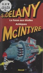 Samuel R. Delany et Vonda N. McIntyre - La fosse aux étoiles - Suivi de Aztèques.