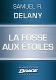 Samuel R. Delany - La Fosse aux étoiles.