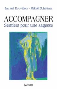 Samuel Rouvillois et Mikaël Schattner - Accompagner - Sentiers pour une sagesse.