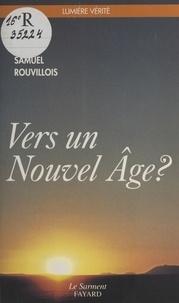Samuel Rouvillois - Vers un nouvel âge ? - Éléments pour un discernement.