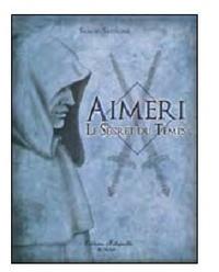 Samuel Sadaune - Aimeri Tome 1 : Aimeri et le secret du temps.
