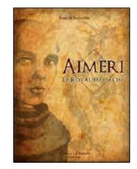 Samuel Sadaune - Aimeri Tome 3 : Aimeri et le royaume caché.