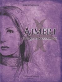Samuel Sadaune - Aimeri Tome 4 : Aimeri & la quête douloureuse.