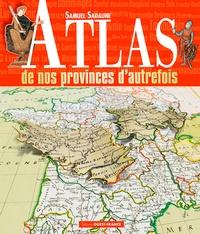 Samuel Sadaune - Atlas des nos provinces d'autrefois.
