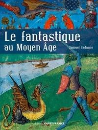 Le fantastique au Moyen Age - Créatures imaginaires et mondes merveilleux.pdf