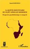 Samuel Same Kolle - La quête identitaire du sujet africain moderne - Perspective psychohistorique et comparée.