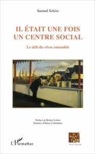 Samuel Schiro - Il était une fois un centre social - Le défi du vivre ensemble.