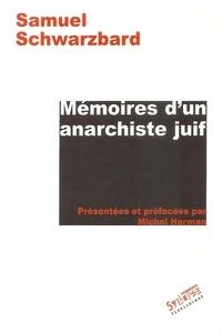 Samuel Schwarzbard - Mémoires d'un anarchiste juif.