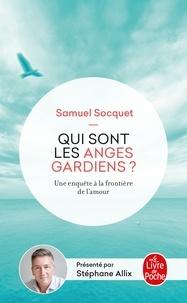 Samuel Socquet - Qui sont les anges gardiens ? - Une enquête aux frontières de l'amour.