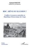 Samuel Solvit - RDC : rêve ou illusion ? - Conflits et ressources naturelles en Républiques Démocratique du Congo.