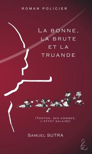 Samuel Sutra - La bonne, la brute et la truande.